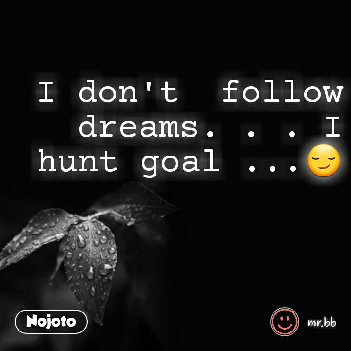 Good Morning quotes in Hindi I don't  follow  dreams. . . I hunt goal ...😏 #NojotoQuote