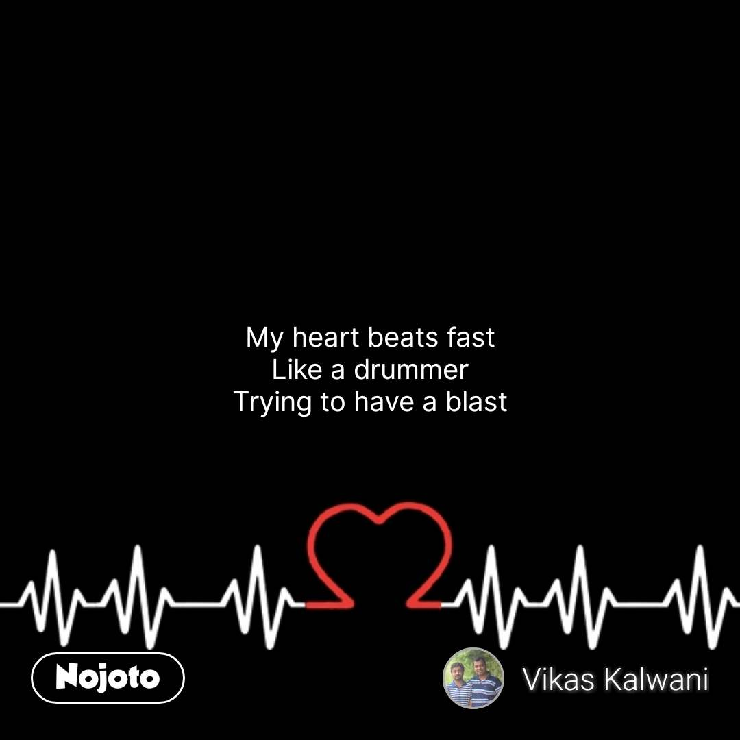 My heart beats fast Like a drummer Trying to have a blast #NojotoQuote