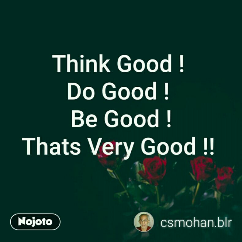 Think Good Do Good Be Good Thats Very Good Quotes Shaya