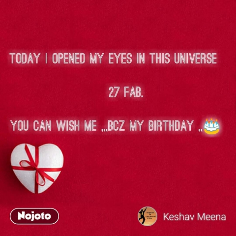 Today i opened my eyes in this universe                   27 Fab.  You can wish me ,,,bcz my birthday ,,🎂 #NojotoQuote