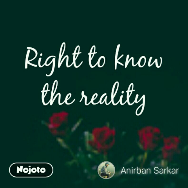 Right to know the reality