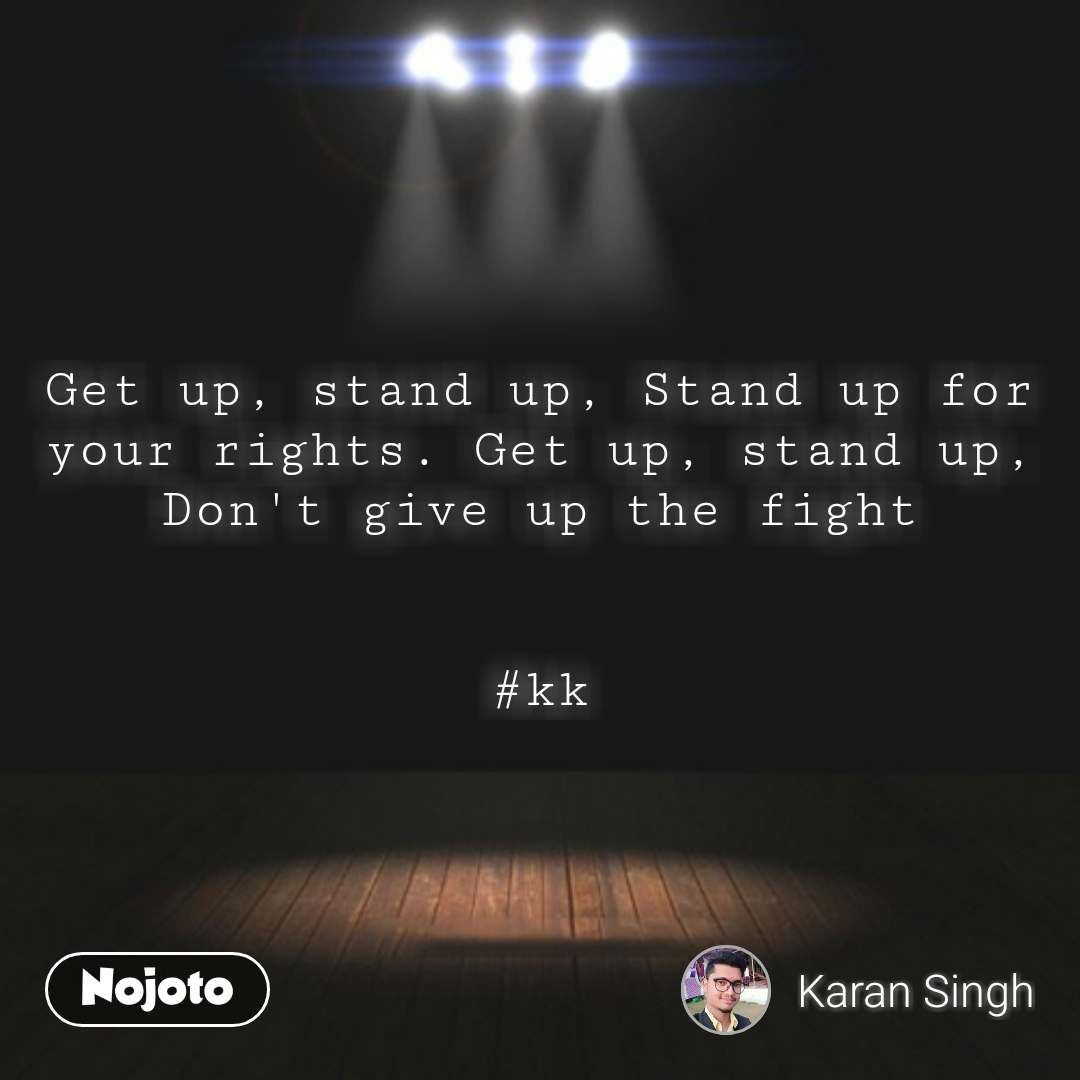 Get up, stand up, Stand up for your rights. Get up, stand up, Don't give up the fight   #kk #NojotoQuote