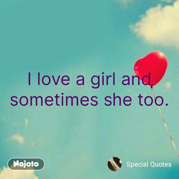 Love Shayari In Hindi I Love A Girl And Sometimes She Too