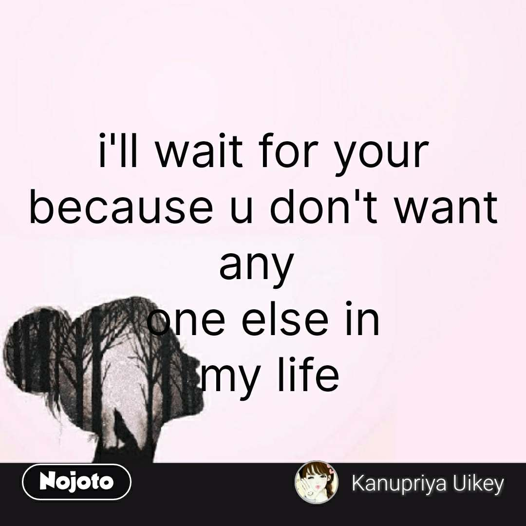Girl Quotes In Hindi Ill Wait For Your Because U Dont Want Any O