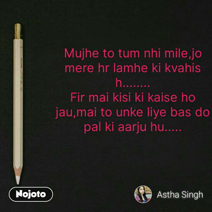 writing quotes in hindi Mujhe to tum nhi mile,jo mere hr