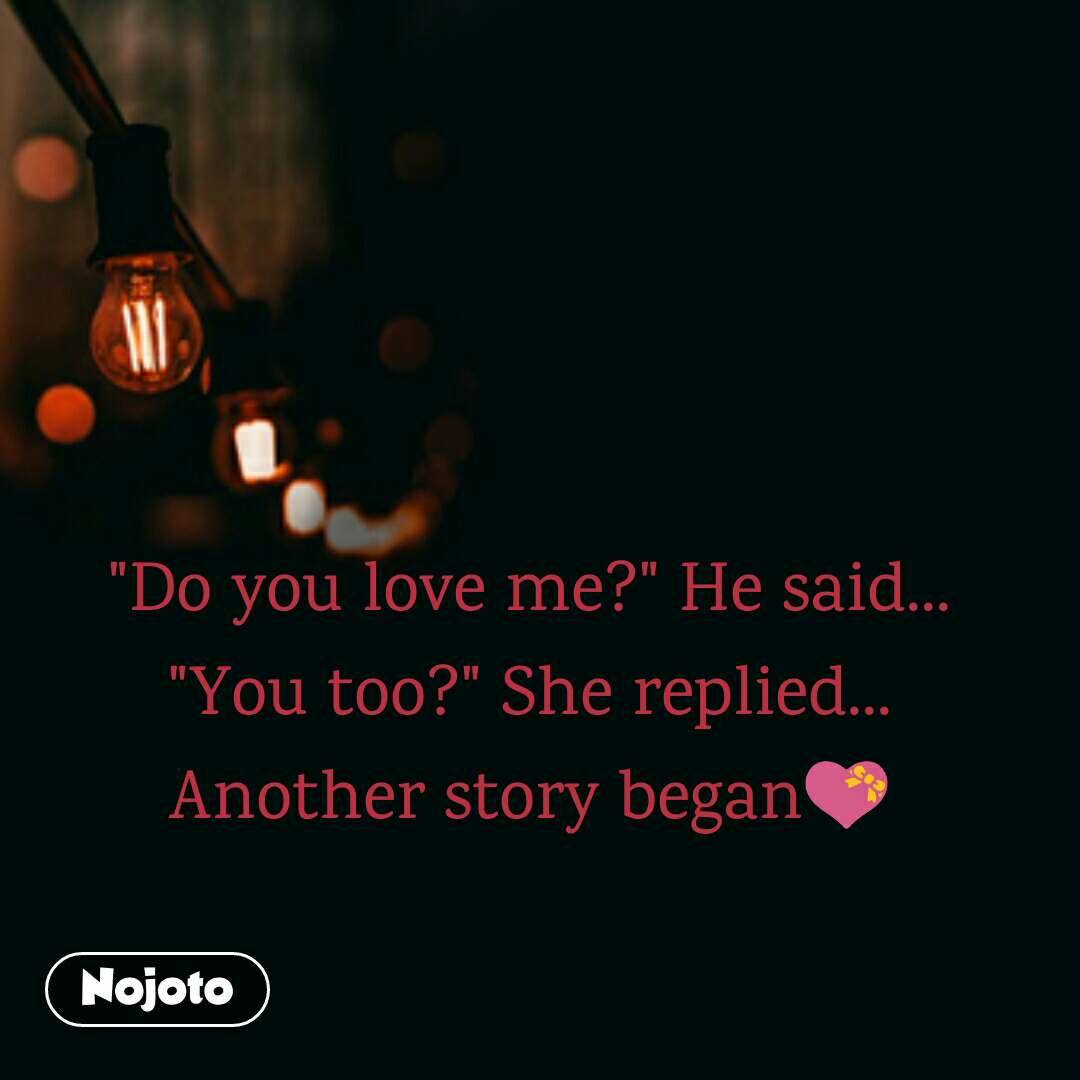 Do You Love Me He Said You Too She Replied Another Story