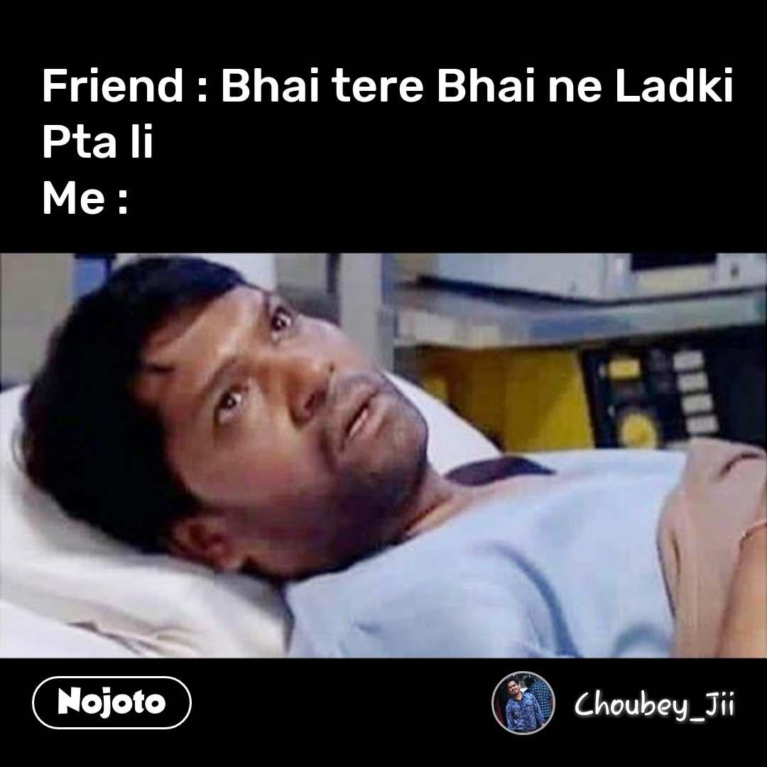 CID Memes in Hindi Friend : Bhai tere Bhai ne Ladki Pta li Me : #NojotoQuote