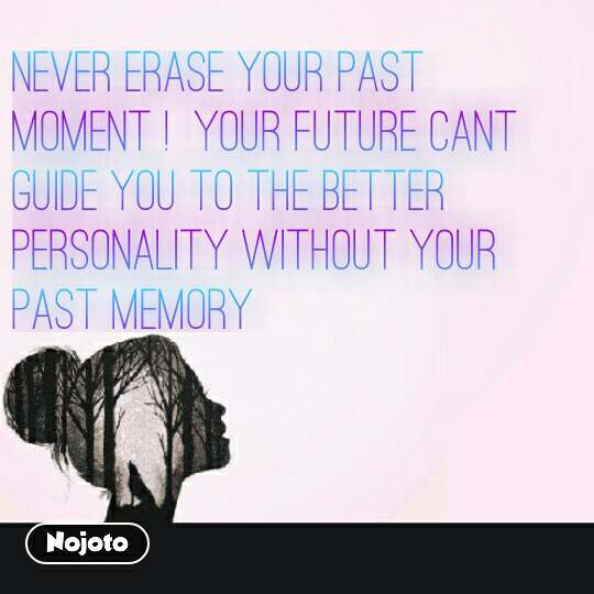 Girl quotes in Hindi Never erase your past moment !  Your future cant guide you to the better Personality without Your past memory #NojotoQuote