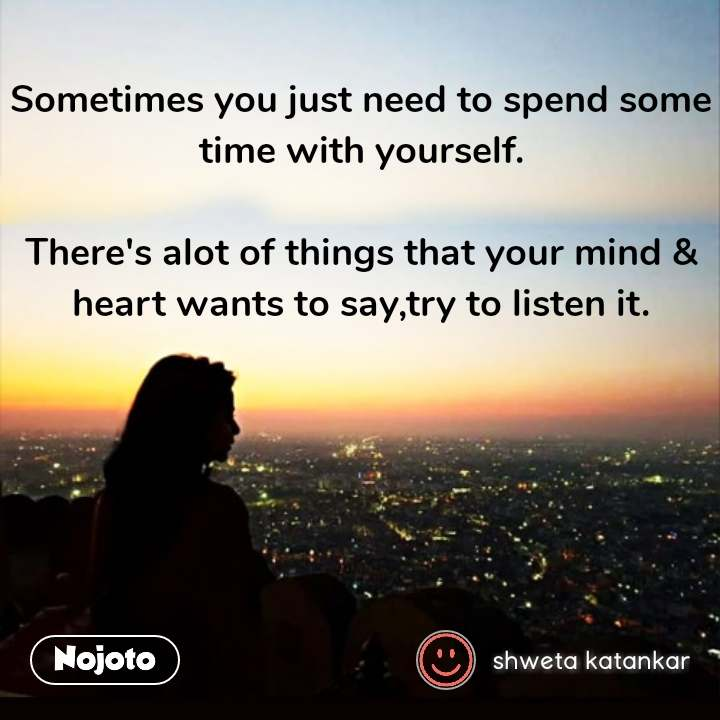 Weather quotes Messages Sometimes you just need to spend some time with yourself.  There's alot of things that your mind & heart wants to say,try to listen it.  #NojotoQuote
