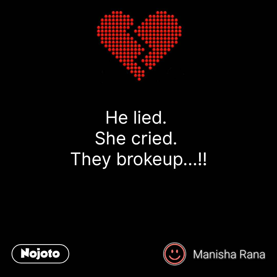 Break up quotes He lied.  She cried.  They brokeup...!! #NojotoQuote