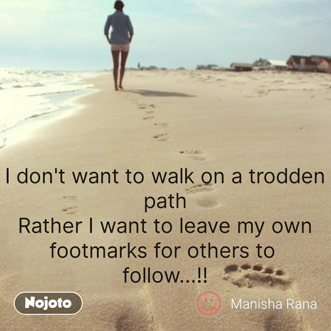 Travel Quotes In Hindi I Dont Want To Walk On A Trodden Path Rath