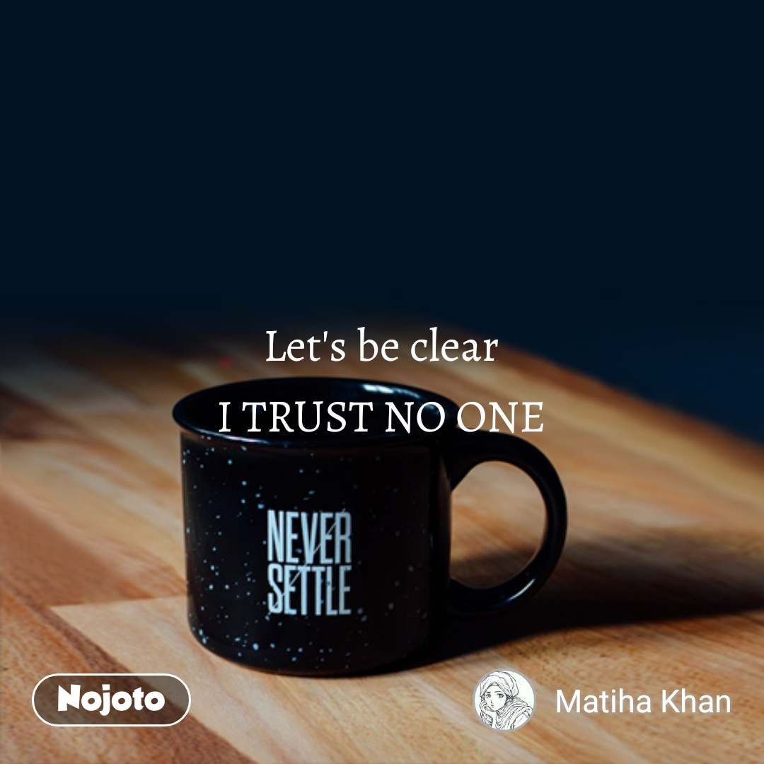 Motivational Quotes In Hindi Lets Be Clear I Trust No One Nojoto