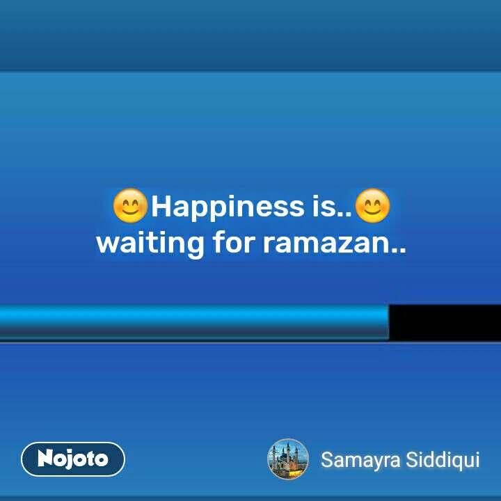 😊Happiness is..😊 waiting for ramazan.. #NojotoQuote