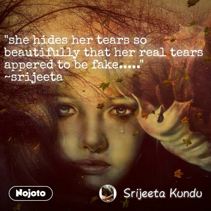 """""""she hides her tears so beautifully that her real tears appered to be fake....."""" ~srijeeta #NojotoQuote"""