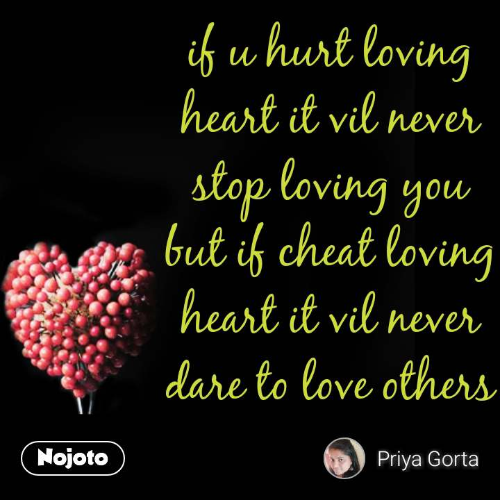 if u hurt loving heart it vil never stop loving you but if cheat loving heart it vil never dare to love others #NojotoQuote