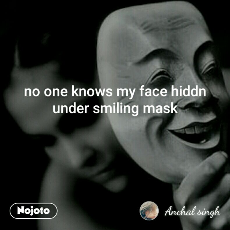 no one knows my face hiddn under smiling mask