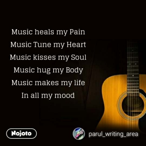 Music heals my Pain Music Tune my Heart Music kisses my Soul Music hug my Body Music makes my life In all my mood #NojotoQuote