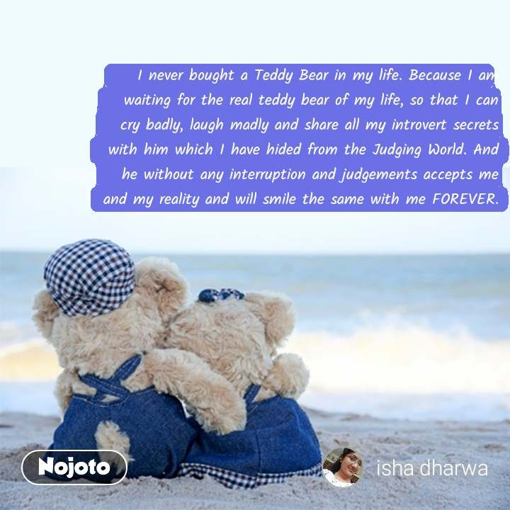 Ideal Love Quotes I Never Bought A Teddy Bear In My Life