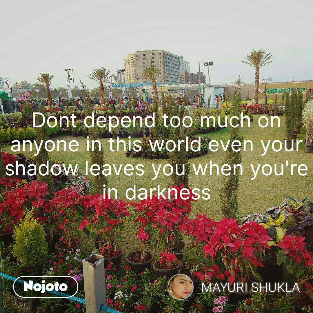 Life Quotes In Hindi Dont Depend Too Much On Anyone In This World