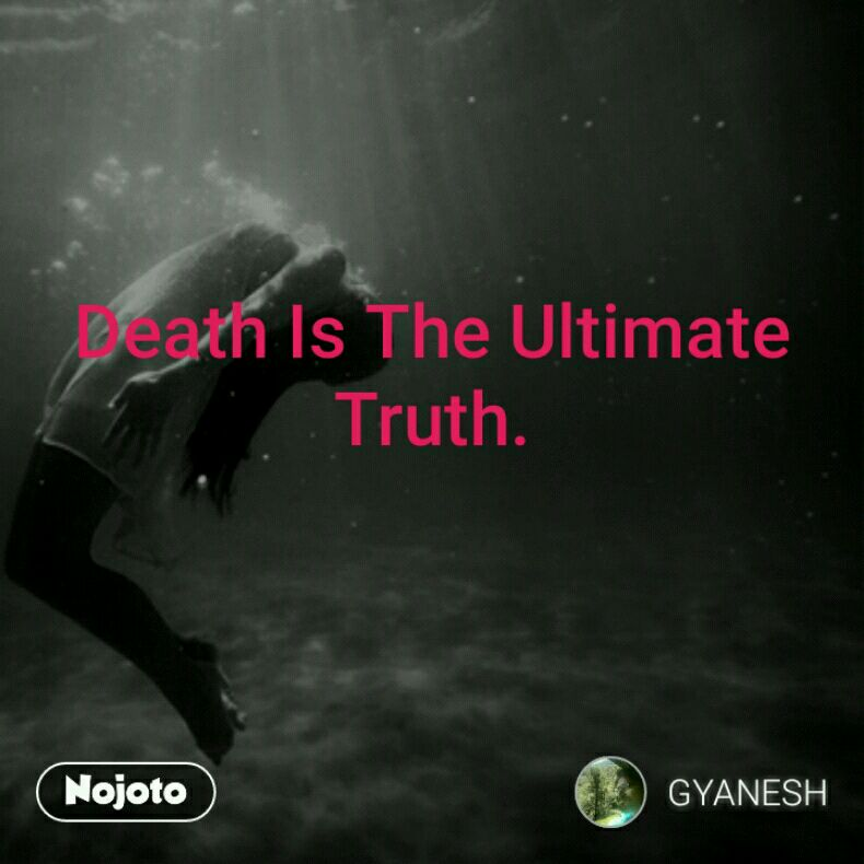 Death Is The Ultimate Truth #wordsmith #story_of_life_ends_with_de