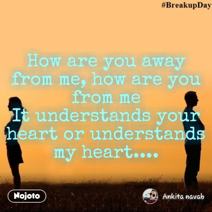 How are you away from me, how are you from me It understands your heart or understands my heart.... #NojotoQuote