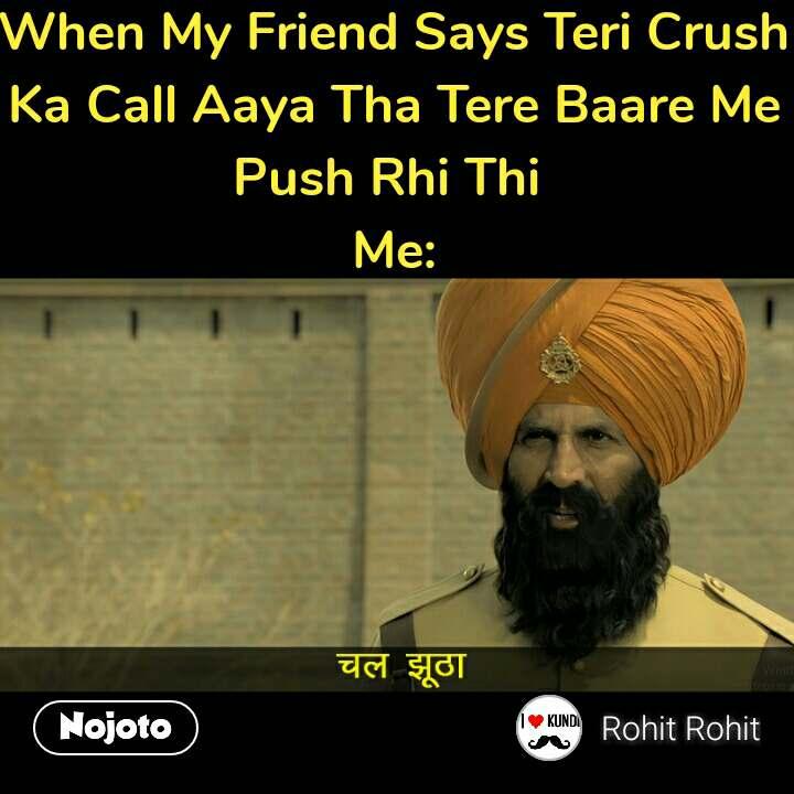 When My Friend Says Teri Crush Ka Call Aaya Tha Tere Baare Me Push Rhi Thi  Me: #NojotoQuote