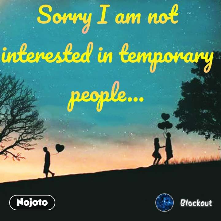 Sorry I am not interested in temporary people... #NojotoQuote
