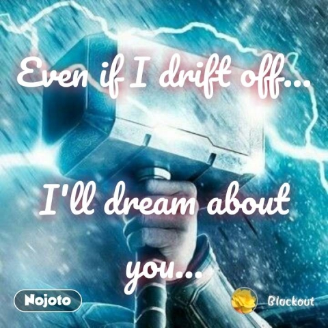Even if I drift off...  I'll dream about you... #NojotoQuote
