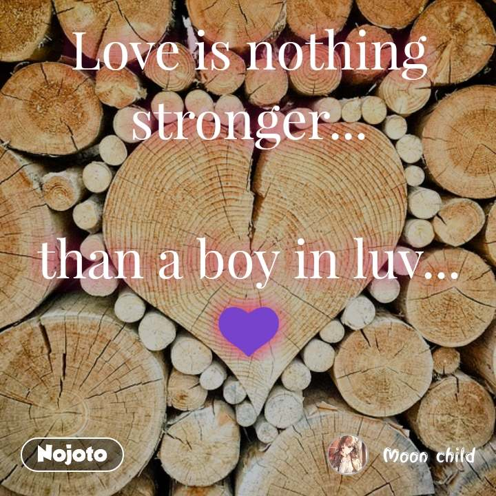 Love is nothing stronger...  than a boy in luv... 💜