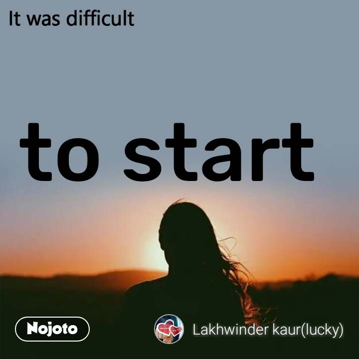 It was difficult to start