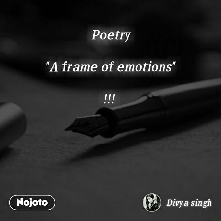 """Poetry  """"A frame of emotions""""  !!!"""