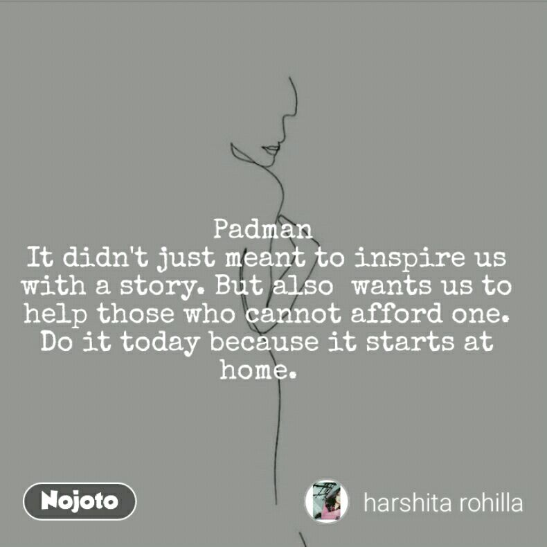 Padman  It didn't just meant to inspire us with a story. But also  wants us to help those who cannot afford one. Do it today because it starts at home.