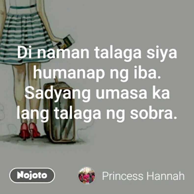 Di naman talaga siya humanap ng iba. Sadyang umasa ka lang talaga ng sobra.