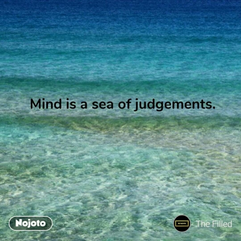 Mind is a sea of judgements. #NojotoQuote