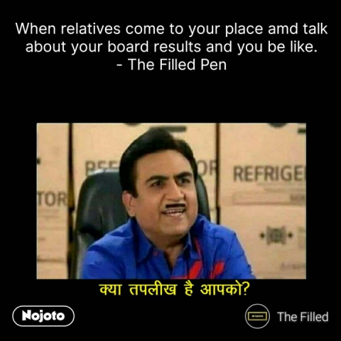 क्या तकलीफ है आपको  When relatives come to your place amd talk about your board results and you be like. - The Filled Pen #NojotoQuote