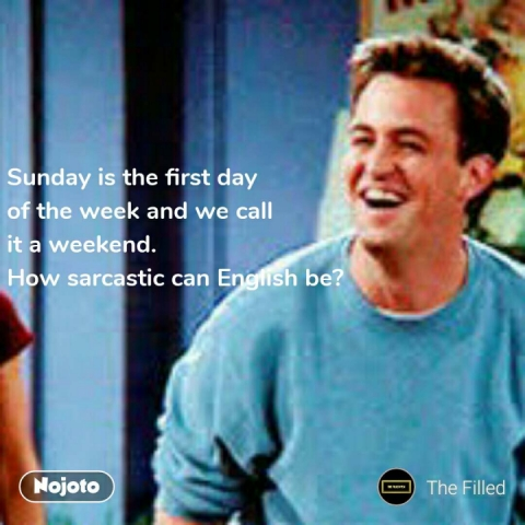 Sunday is the first day of the week and we call it a weekend. How sarcastic can English be? #NojotoQuote