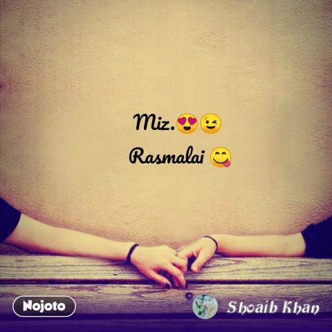 Miz.😍😉  Rasmalai 😋 #NojotoQuote