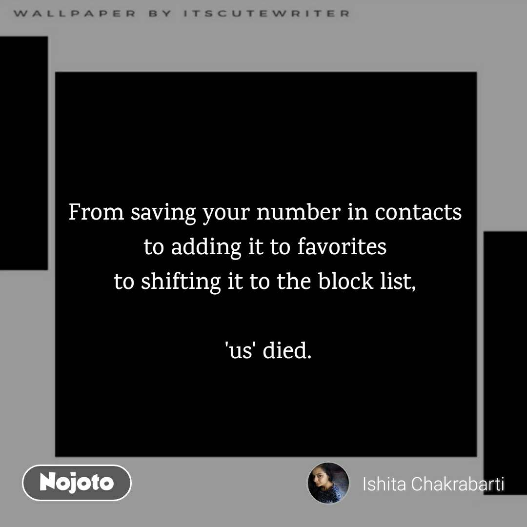 From saving your number in contacts  to adding it to favorites  to shifting it to the block list,   'us' died.