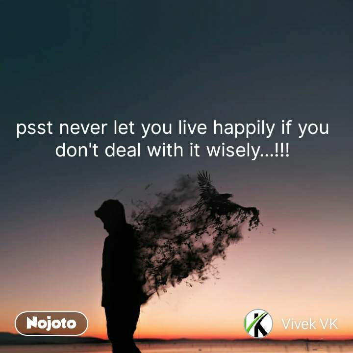 psst never let you live happily if you don't deal with it wisely...!!! #NojotoQuote