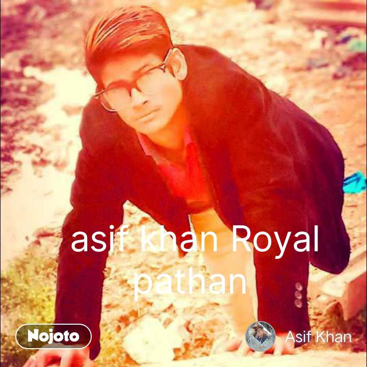 asif khan Royal pathan  #NojotoQuote