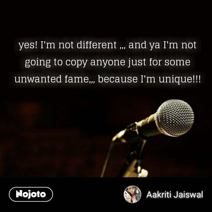Dil sms quotes in Hindi yes! I'm not different ,,, and ya I'm not going to copy anyone just for some unwanted fame,,, because I'm unique!!! #NojotoQuote