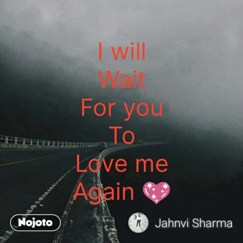 I will Wait For you To Love me Again 💖 #NojotoQuote