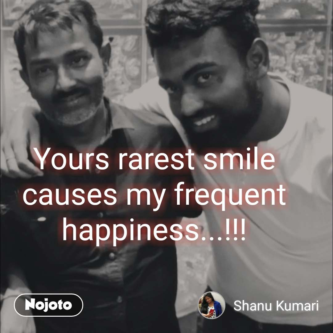 Yours rarest smile causes my frequent happiness...!!!