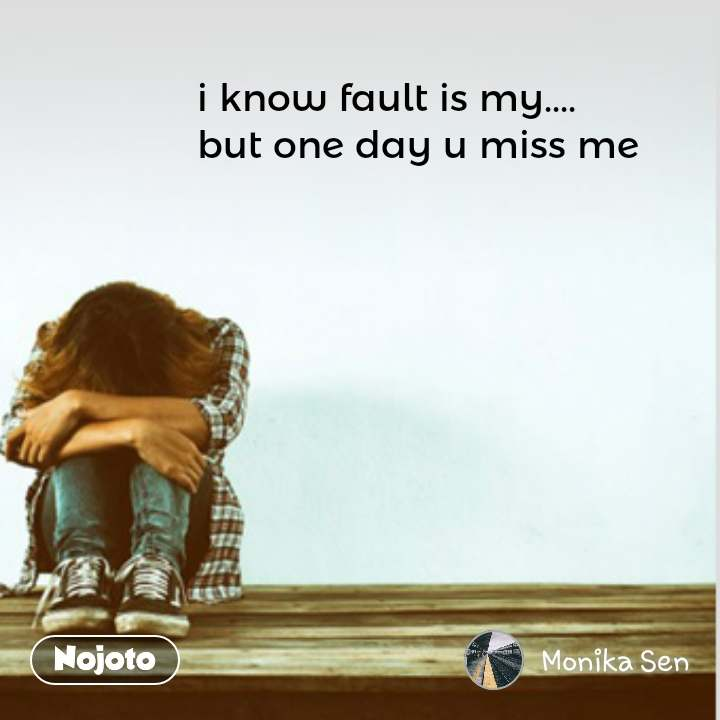 I Know Fault Is My But One Day U Miss Menojotosadquotes One