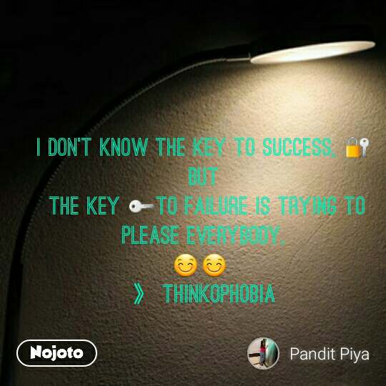I don't know the key to success, 🔐 but  the key 🔑to failure is trying to please everybody. 😊😊  》 Thinkophobia
