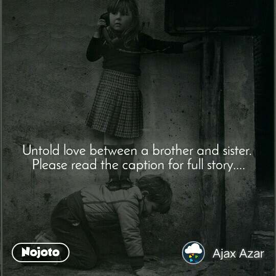 Untold love between a brother and sister.  Please read the caption for full story....