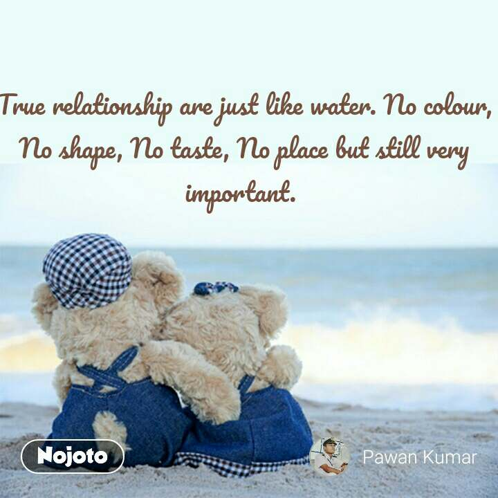 Ideal Love Quotes True Relationship Are Just Like Water No Colour