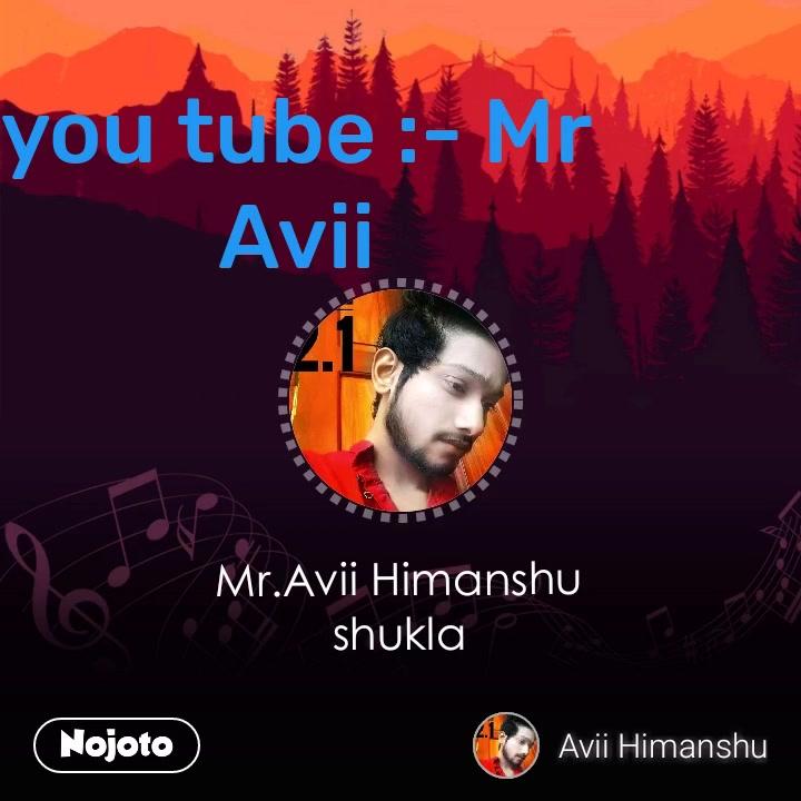 Mr.Avii Himanshu shukla you tube :- Mr Avii #NojotoVoice