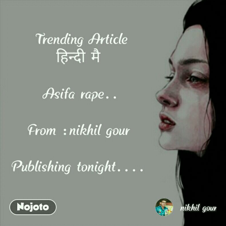 Trending Article हिन्दी मै   Asifa rape..  From :nikhil gour   Publishing tonight....