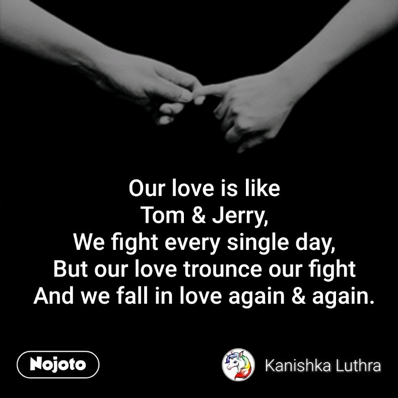 Our love is like Tom & Jerry, We fight every singl | English ...